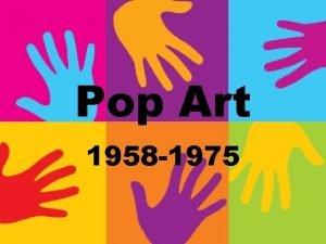 Pop Art 1958 1975 Pop Art was inspired