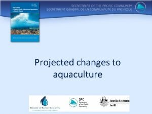 Projected changes to aquaculture Based on Outline Summary