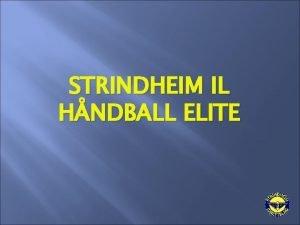 STRINDHEIM IL HNDBALL ELITE Norges strste hndballklubb Godt