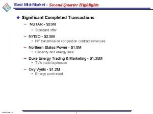 East MidMarket Second Quarter Highlights u Significant Completed
