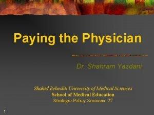 Paying the Physician Dr Shahram Yazdani Shahid Beheshti