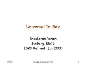 Universal InBox Bhaskaran Raman Iceberg EECS ISRG Retreat