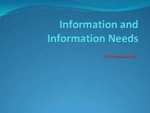Information and Information Needs Dr Krishnamurthy Information is