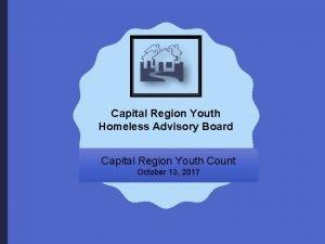 Capital Region Youth Homeless Advisory Board Capital Region