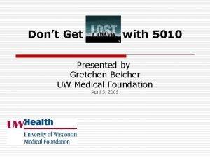 Dont Get with 5010 Presented by Gretchen Beicher