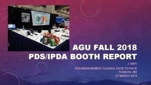 AGU FALL 2018 PDSIPDA BOOTH REPORT J MAFI