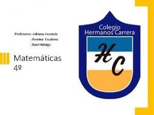 Profesores Adriana Ascencio Romina Escalona Bani Hidalgo Matemticas
