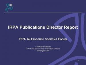 IRPA Publications Director Report IRPA 14 Associate Societies