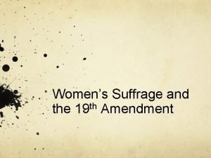 Womens Suffrage and the 19 th Amendment Wellbehaved