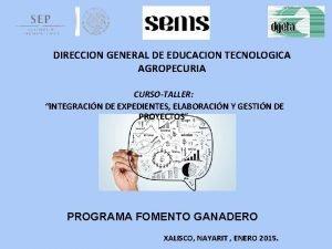 DIRECCION GENERAL DE EDUCACION TECNOLOGICA AGROPECURIA CURSOTALLER INTEGRACIN