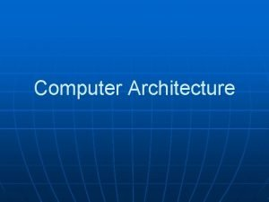 Computer Architecture What is Computer Architecture The design