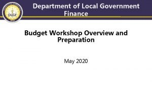 Department of Local Government Finance Budget Workshop Overview