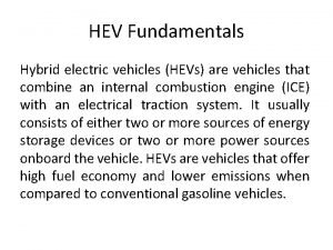 HEV Fundamentals Hybrid electric vehicles HEVs are vehicles