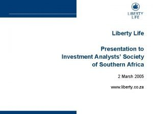 Liberty Life Presentation to Investment Analysts Society of