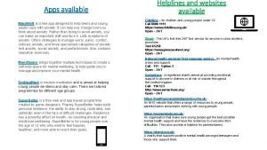 Apps available Helplines and websites available Childline for
