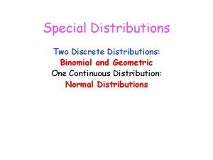 Special Distributions Two Discrete Distributions Binomial and Geometric