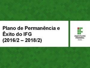 Plano de Permanncia e xito do IFG 20162
