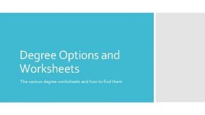 Degree Options and Worksheets The various degree worksheets