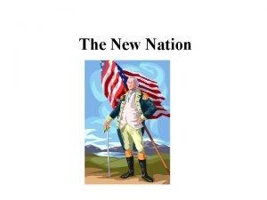 The New Nation George Washington Elected 1789 created