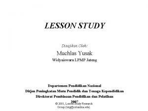 LESSON STUDY Disajikan Oleh Muchlas Yusak Widyaiswara LPMP