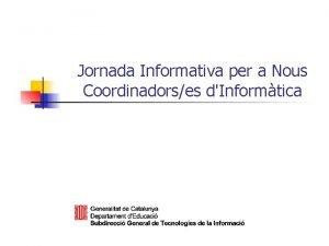 Jornada Informativa per a Nous Coordinadorses dInformtica ndex