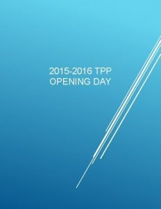 2015 2016 TPP OPENING DAY TPP 2014 2015