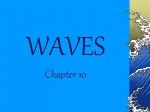 WAVES Chapter 10 What causes waves Most waves