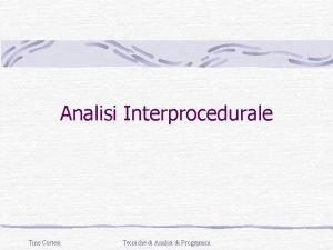 Analisi Interprocedurale Tino Cortesi Tecniche di Analisi di