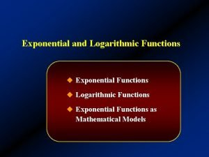 Exponential and Logarithmic Functions u Exponential Functions u