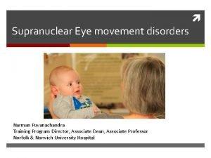 Supranuclear Eye movement disorders Narman Puvanachandra Training Program