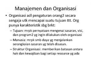 Manajemen dan Organisasi Organisasi adl pengaturan orang 2