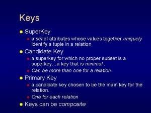 Keys Super Key a set of attributes whose