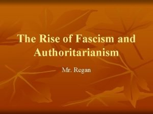 The Rise of Fascism and Authoritarianism Mr Regan