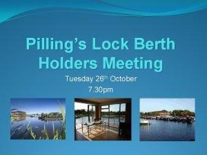 Pillings Lock Berth Holders Meeting Tuesday 26 th