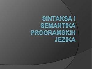 SINTAKSA I SEMANTIKA PROGRAMSKIH JEZIKA Kod prirodnih jezika