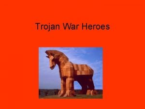 Trojan War Heroes Directions Name the hero described