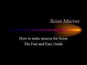 Scion Macros How to make macros for Scion
