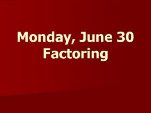 Monday June 30 Factoring Factoring out the GCF