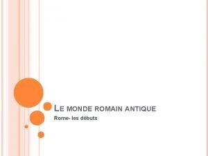 LE MONDE ROMAIN ANTIQUE Rome les dbuts LITALIE