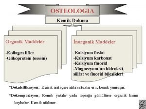 OSTEOLOGIA Kemik Dokusu Organik Maddeler norganik Maddeler Kollagen
