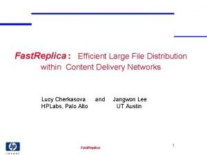 Fast Replica Efficient Large File Distribution within Content
