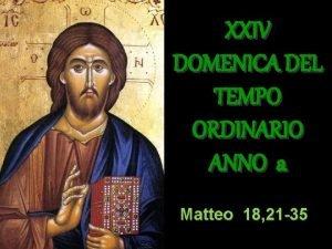 XXIV DOMENICA DEL TEMPO ORDINARIO ANNO a Matteo