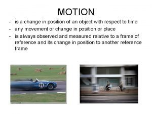 MOTION is a change in position of an