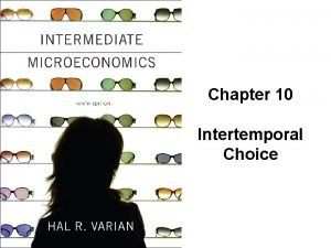 Chapter 10 Intertemporal Choice Intertemporal Choice u Persons