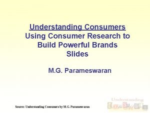 Understanding Consumers Using Consumer Research to Build Powerful