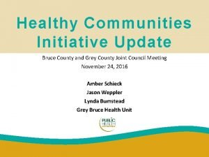 Healthy Communities Initiative Update Bruce County and Grey