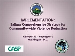 IMPLEMENTATION Salinas Comprehensive Strategy for Communitywide Violence Reduction