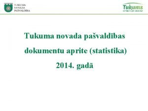 Tukuma novada pavaldbas dokumentu aprite statistika 2014 gad