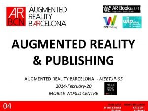 AUGMENTED REALITY PUBLISHING AUGMENTED REALITY BARCELONA MEETUP05 2014