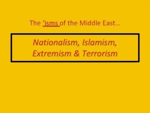 The isms of the Middle East Nationalism Islamism